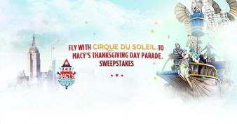 FLY WITH CIRQUE DU SOLEIL AT MACY'S THANKSGIVING DAY PARADE SWEEPSTAKES Sweepstakes
