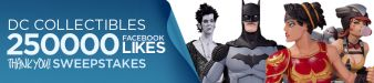 DC Collectibles 250,000 Likes Sweepstakes Sweepstakes
